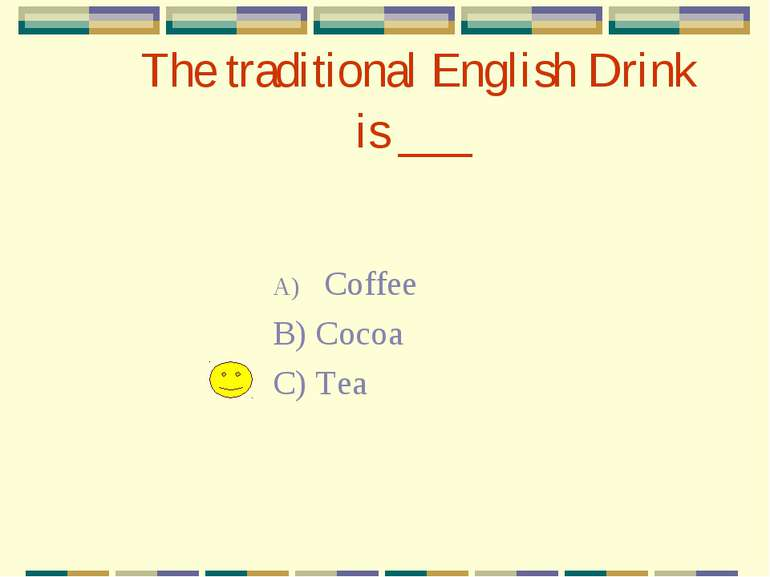 The traditional English Drink is ___ Coffee B) Cocoa C) Tea