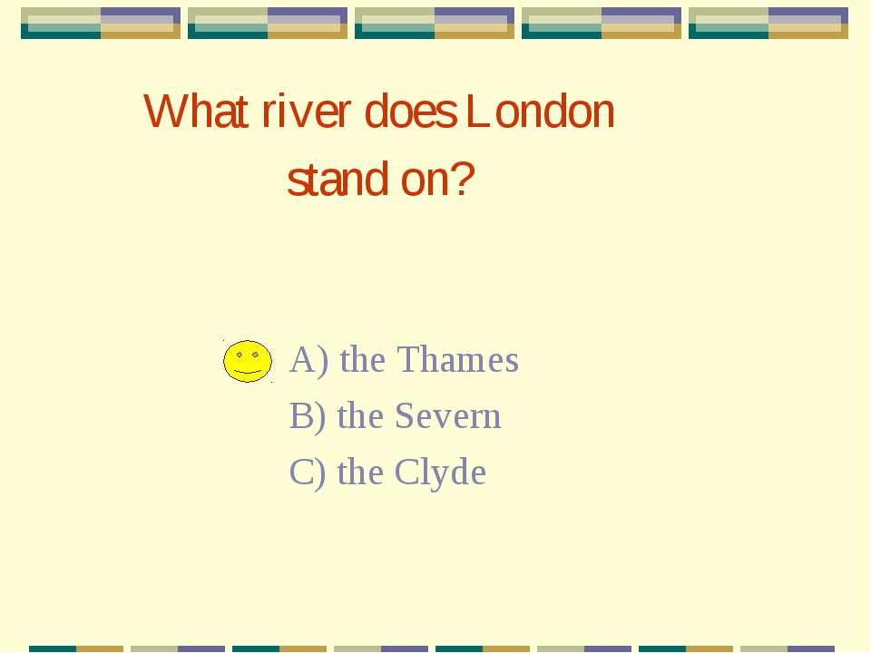 What river does London stand on? A) the Thames B) the Severn C) the Clyde