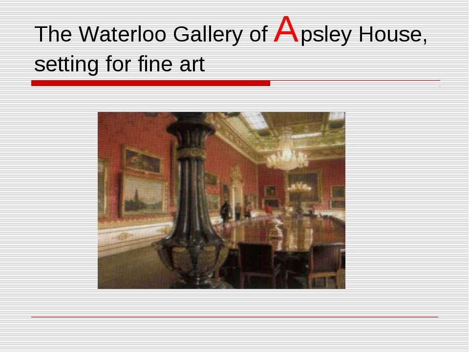 The Waterloo Gallery of Apsley House, setting for fine art