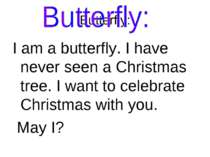 Butterfly: I am a butterfly. I have never seen a Christmas tree. I want to ce...