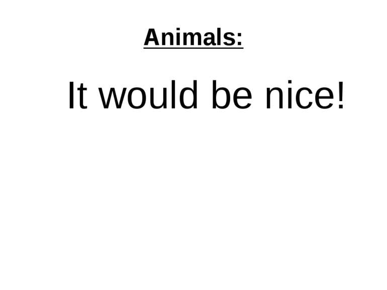 Animals: It would be nice!