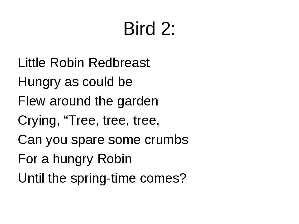 Bird 2: Little Robin Redbreast Hungry as could be Flew around the garden Cryi...