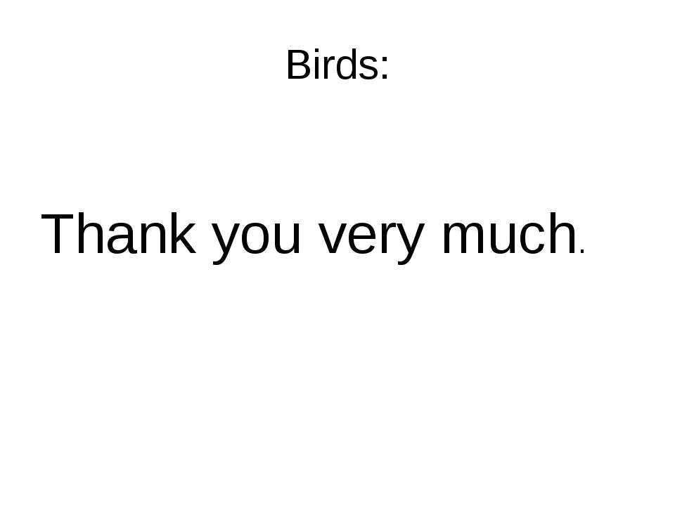 Birds: Thank you very much.