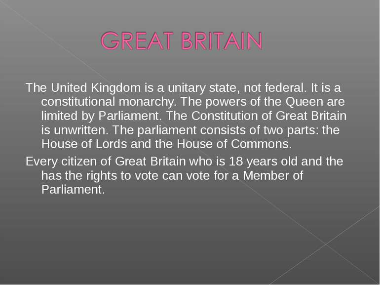 The United Kingdom is a unitary state, not federal. It is a constitutional mo...