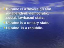 Ukraine is a sovereign and independent, democratic, social, lawbased state. U...