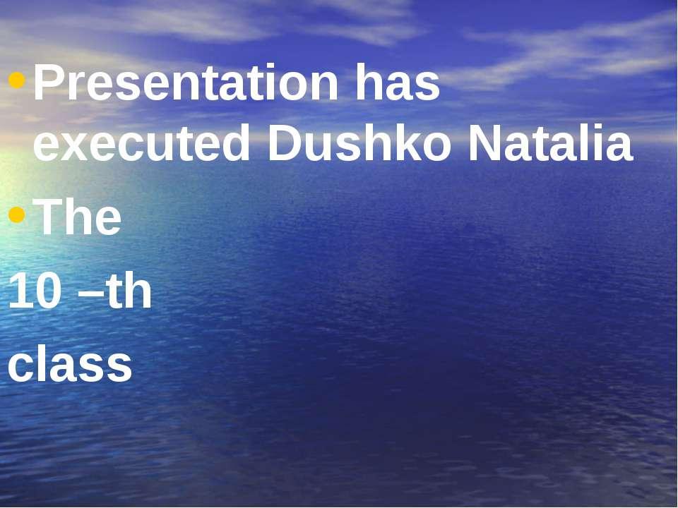 Presentation has executed Dushko Natalia The 10 –th class