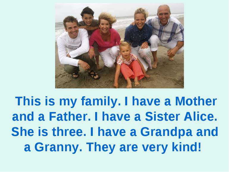 This is my family. I have a Mother and a Father. I have a Sister Alice. She i...