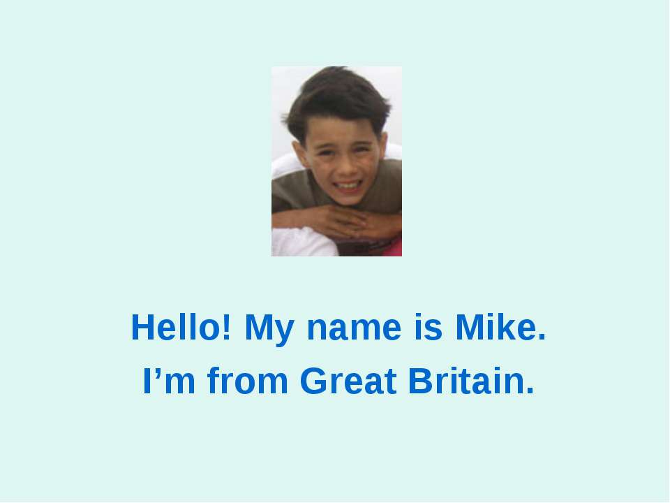 Hello! My name is Mike. I'm from Great Britain.