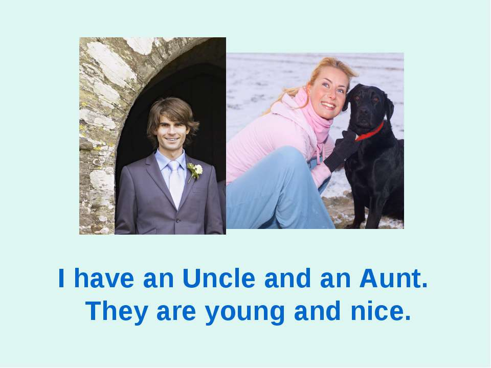 I have an Uncle and an Aunt. They are young and nice.