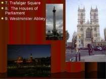 7. Trafalgar Square 8. The Houses of Parliament 9. Westminster Abbey