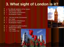 3. What sight of London is it? 1. The official residence of the Queen: • West...