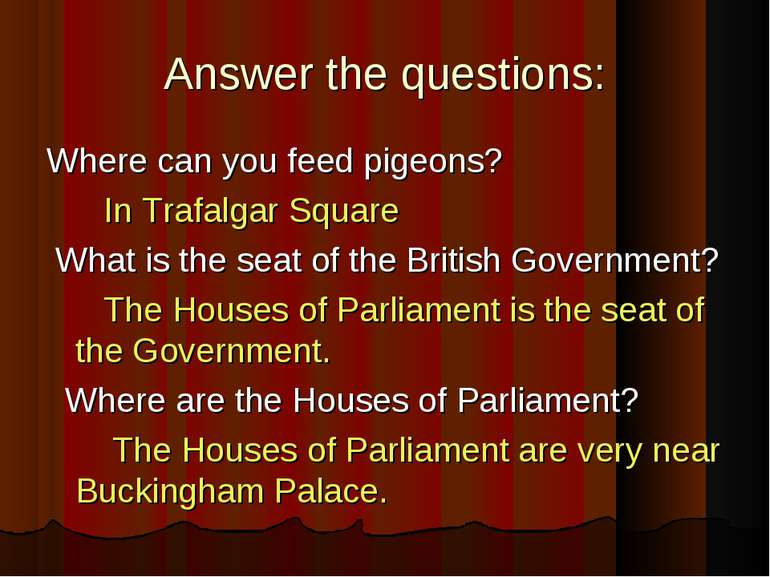 Answer the questions: Where can you feed pigeons? In Trafalgar Square What is...