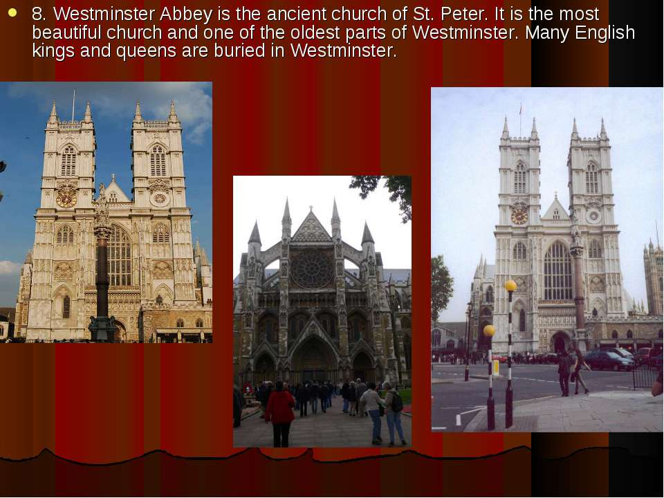 8. Westminster Abbey is the ancient church of St. Peter. It is the most beaut...