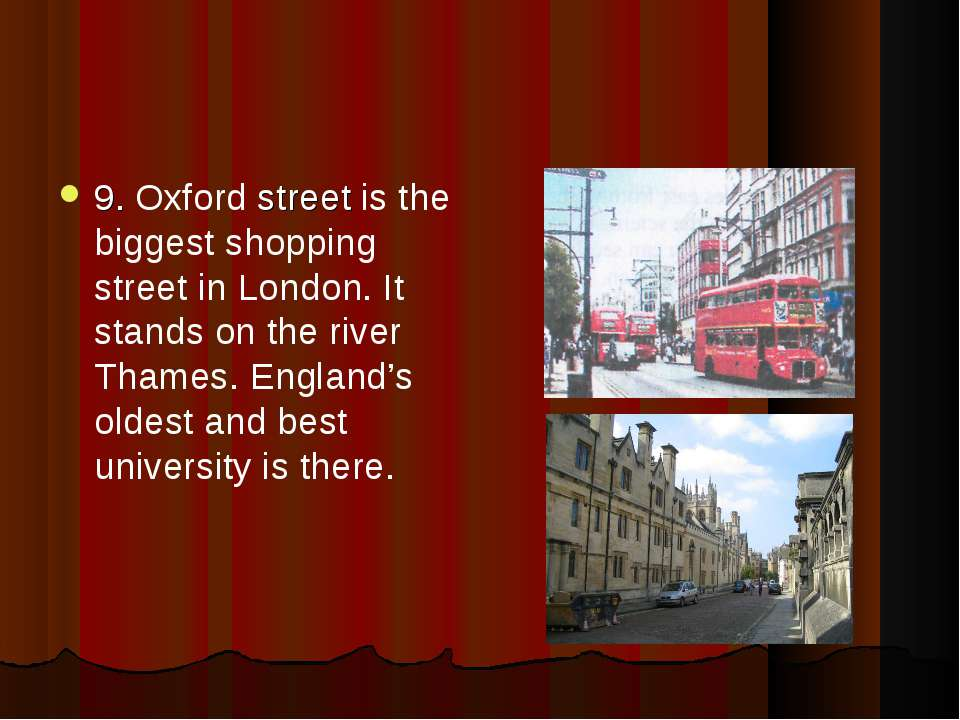 9. Oxford street is the biggest shopping street in London. It stands on the r...
