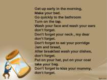 Get up early in the morning, Make your bed. Go quickly to the bathroom Turn o...
