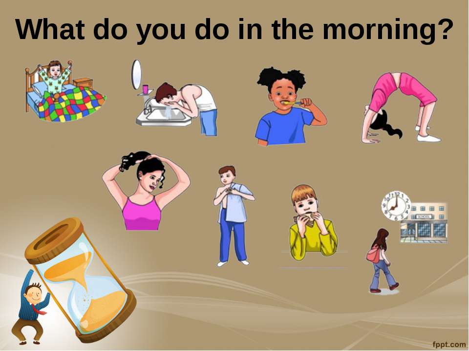 What do you do in the morning?