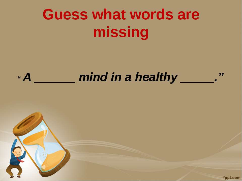"Guess what words are missing "" A ______ mind in a healthy _____."""