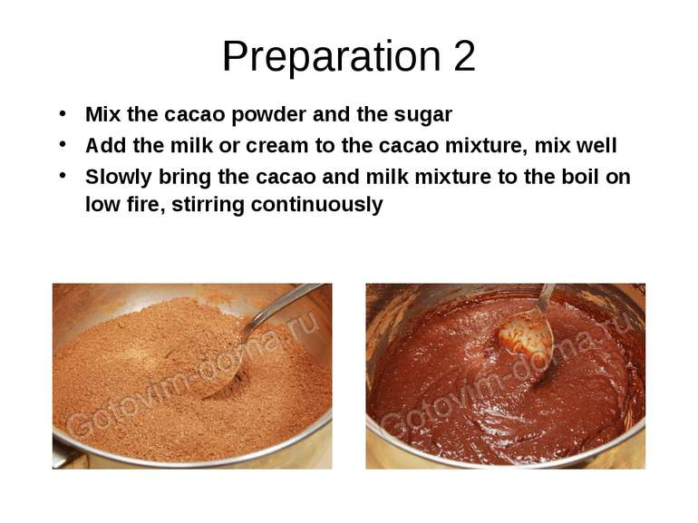 Preparation 2 Mix the cacao powder and the sugar Add the milk or cream to the...