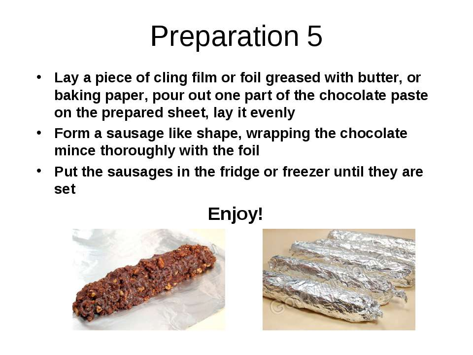 Preparation 5 Lay a piece of cling film or foil greased with butter, or bakin...