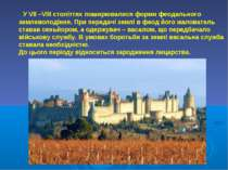 У VII –VIII століттях поширювалися форми феодального землеволодіння. При пере...