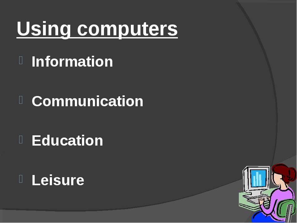 Using computers Information Communication Education Leisure