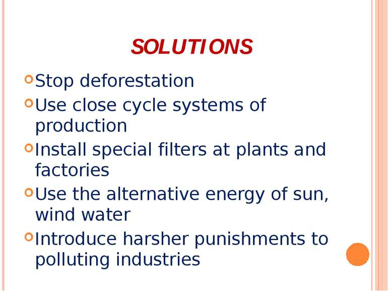 SOLUTIONS Stop deforestation Use close cycle systems of production Install sp...
