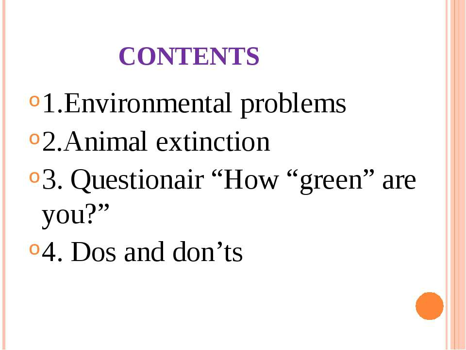 "CONTENTS 1.Environmental problems 2.Animal extinction 3. Questionair ""How ""gr..."