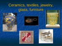 Ceramics, textiles, jewelry, glass, furniture
