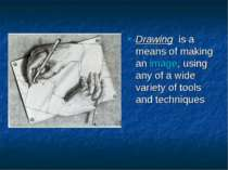 Drawing is a means of making an image, using any of a wide variety of tools a...