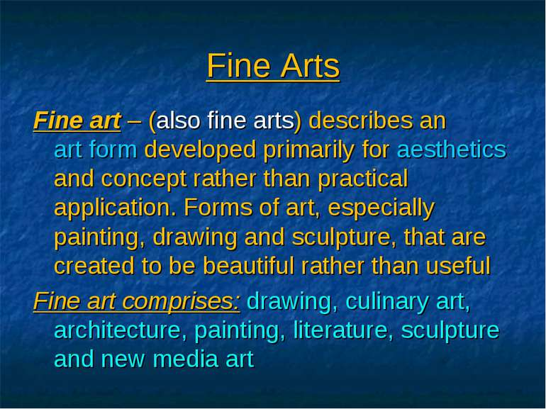 Fine art – (also fine arts) describes an art form developed primarily for aes...