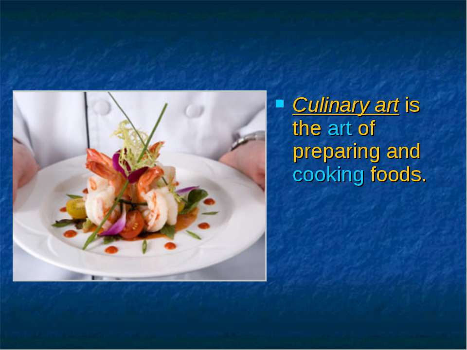 Culinary art is the art of preparing and cooking foods.