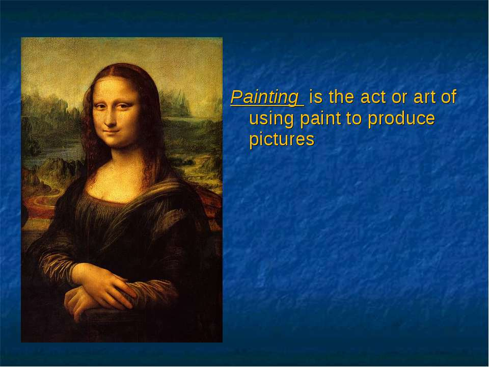 Painting is the act or art of using paint to produce pictures