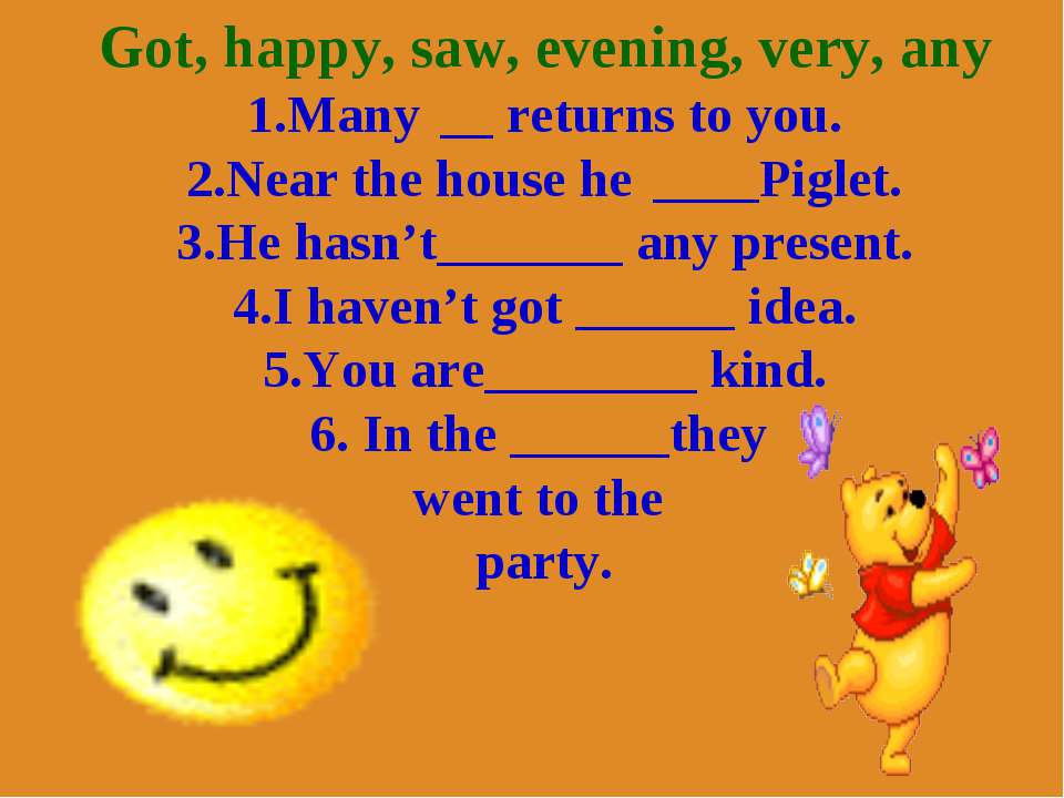 Got, happy, saw, evening, very, any 1.Many __ returns to you. 2.Near the hous...