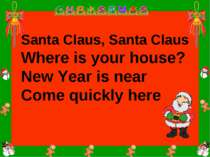 Santa Claus, Santa Claus Where is your house? New Year is near Come quickly here