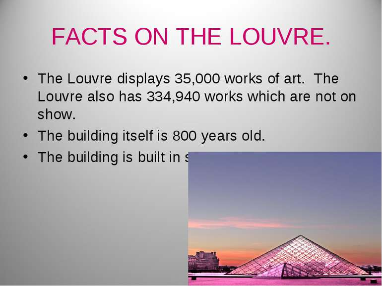 FACTS ON THE LOUVRE. The Louvre displays 35,000 works of art. The Louvre also...