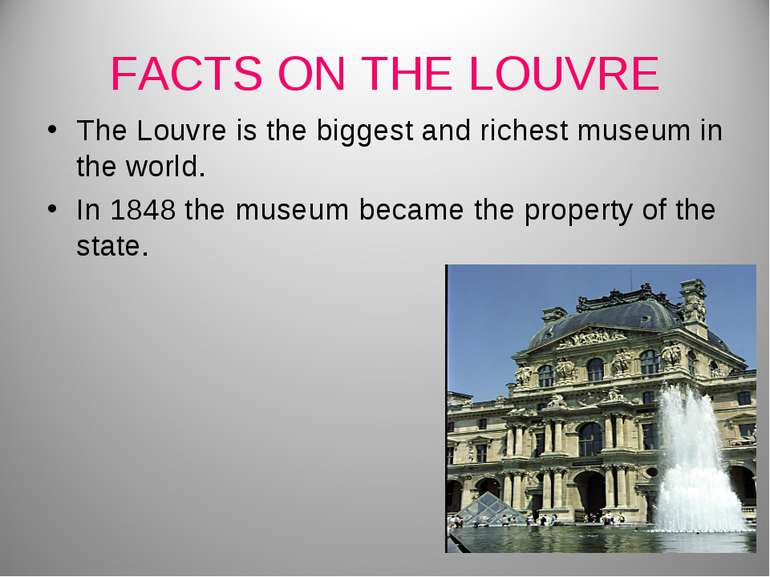 FACTS ON THE LOUVRE The Louvre is the biggest and richest museum in the world...