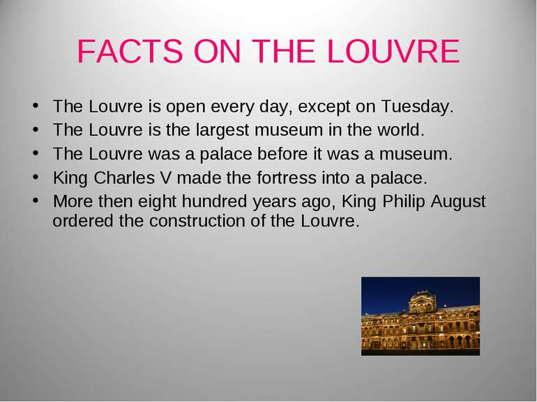 FACTS ON THE LOUVRE The Louvre is open every day, except on Tuesday. The Louv...