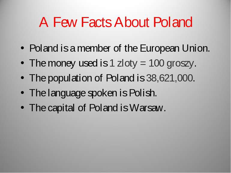 A Few Facts About Poland Poland is a member of the European Union. The money ...