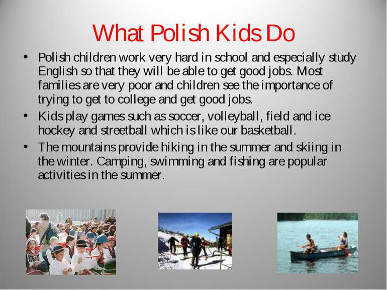 What Polish Kids Do Polish children work very hard in school and especially s...