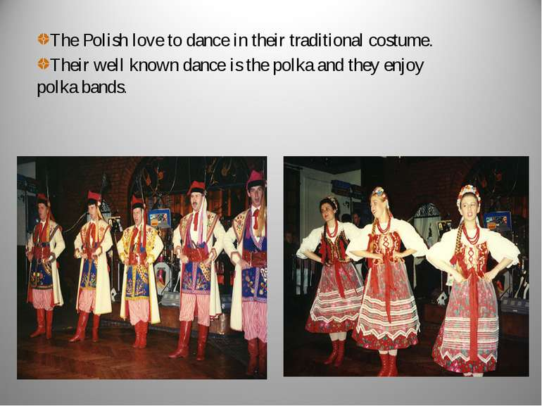 The Polish love to dance in their traditional costume. Their well known dance...