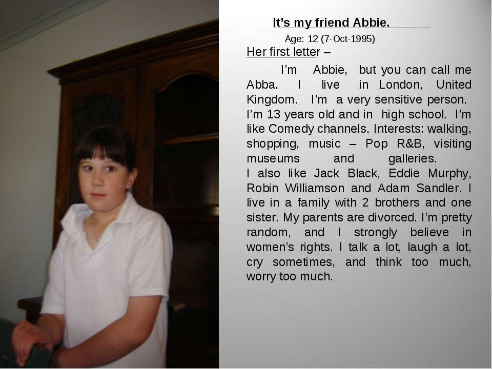 It's my friend Abbie. Age: 12(7-Oct-1995) Her first letter – I'm Abbie, but ...