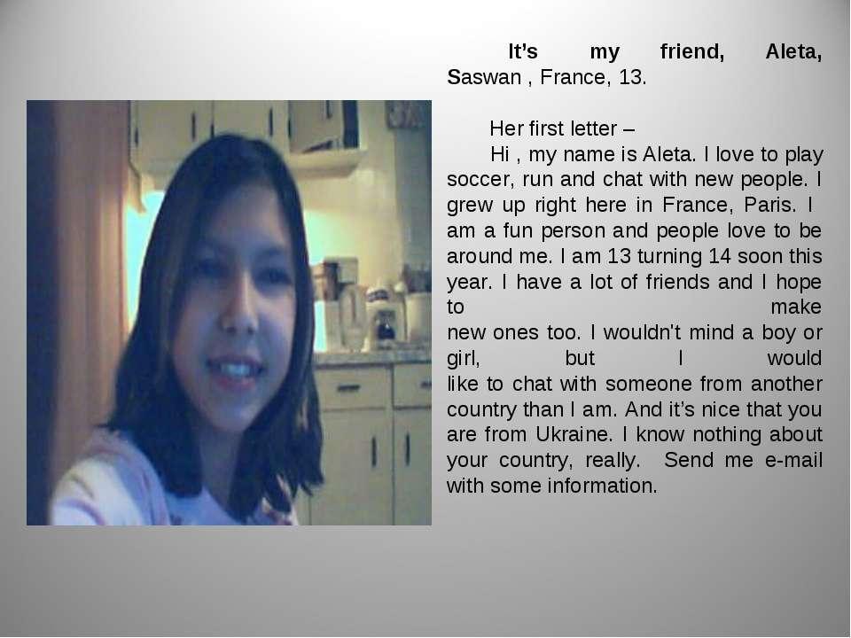 It's my friend, Aleta, Saswan ,France, 13. Her first letter – Hi , my name i...