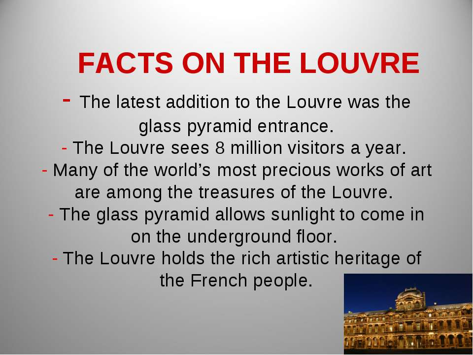 FACTS ON THE LOUVRE - The latest addition to the Louvre was the glass pyramid...