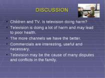 DISCUSSION Children and TV. Is television doing harm? Television is doing a l...