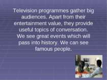 Television programmes gather big audiences. Apart from their entertainment va...