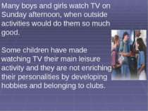 Many boys and girls watch TV on Sunday afternoon, when outside activities wou...