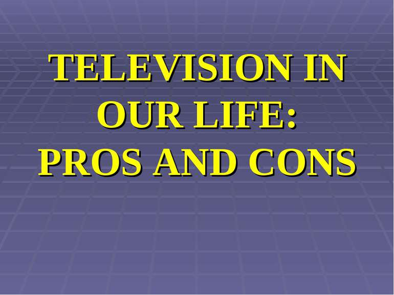 TELEVISION IN OUR LIFE: PROS AND CONS