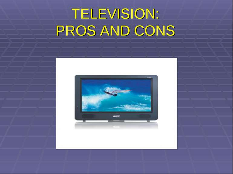 TELEVISION: PROS AND CONS