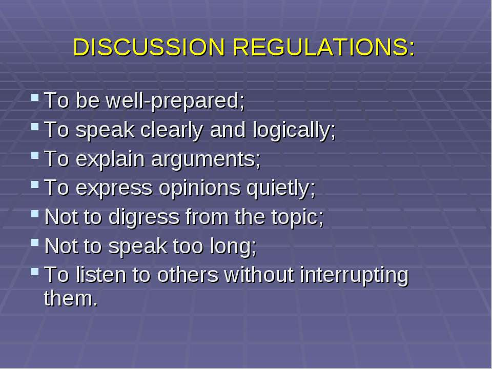 DISCUSSION REGULATIONS: To be well-prepared; To speak clearly and logically; ...