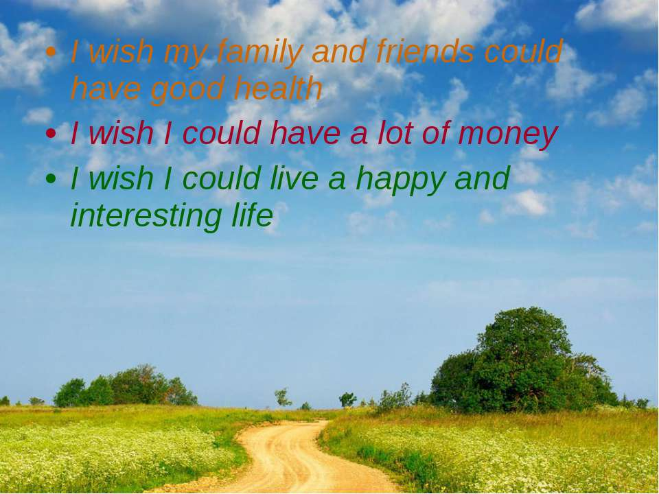 I wish my family and friends could have good health I wish I could have a lot...